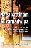 Cover image for Nagapattinam to suvarnadwipa : reflections on the chola naval expeditions to southeast asia