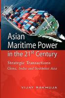 Cover image for Asian maritime power in the 21st century : strategic transactions : China, India, and Southeast Asia