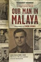 Cover image for Our Man in Malaya : JOHN DAVIS CBE, DSO, SOE FORCE 136 AND POSTWAR COUNTER-INSURGENCY
