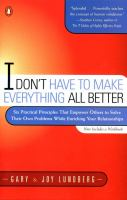 Imagen de portada para I don't have to make everything all better : six practical principles to empower others to solve their own problems while enriching your relationships