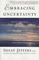 Cover image for Embracing uncertainty : breakthrough methods for achieving peace of mind when facing the unknown
