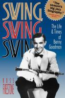 Cover image for Swing, swing, swing : the life & times of Benny Goodman