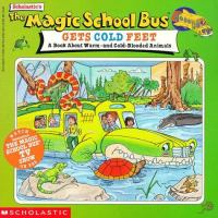 Cover image for Scholastic's The magic school bus gets cold feet : a book about warm and cold-blooded animals