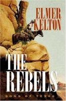 Cover image for The rebels. bk. 3 : Sons of Texas series
