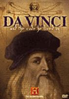 Cover image for Da Vinci and the code he lived by the unique vision and determination of the renaissance master