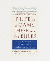 Cover image for If life is a game, these are the rules : ten rules for being human, as introduced in Chicken soup for the soul