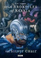 Cover image for Chronicles of Narnia. The silver chair (BBC version)
