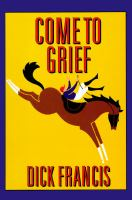 Cover image for Come to grief. bk. 3 : Sid Halley series