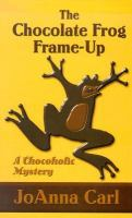 Cover image for The chocolate frog frame-up.  bk. 3 : Chocoholic mystery series