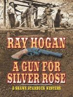 Cover image for A gun for Silver Rose a Shawn Starbuck western