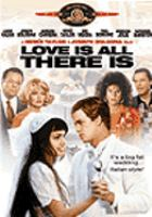 Cover image for Love is all there is [videorecording DVD]