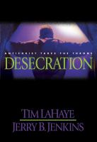 Cover image for Desecration. bk. 9 : Antichrist takes the throne : Left behind series