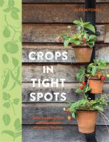 Cover image for Crops in tight spots : grow amazing fruit and vegetables wherever you live