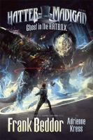 Cover image for Ghost in the H.A.T.B.O.X.. bk. 1 : Hatter Madigan series