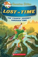 Cover image for Journey through time. bk. 4 : Lost in time : Geronimo Stilton. Journey through time series