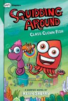 Cover image for Squidding around. bk. 2 [graphic novel] : Class clown fish : Squidding around series
