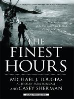 Cover image for The finest hours : the true story of the U.S. Coast Guard's most daring sea rescue