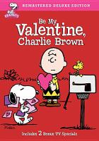 Cover image for Be my valentine, Charlie Brown [videorecording DVD]