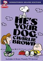 Cover image for He's your dog, Charlie Brown [videorecording DVD]