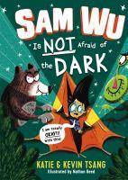 Cover image for Sam Wu is not afraid of the dark. bk. 3 : Sam Wu series