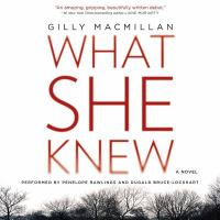 Cover image for What she knew [sound recording CD] : a novel