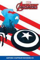 Cover image for Avengers Ultron revolution. Volume 3 [graphic novel] : Saving Captain Rogers