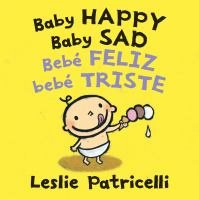 Cover image for Baby happy baby sad [board book] = bebé feliz bebé triste