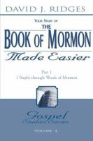 Cover image for Your study of the Book of Mormon made easier. pt. 1 : 1 Nephi through words of Mormon