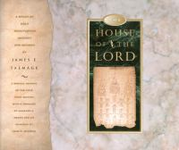 Cover image for The house of the Lord (illustrated ed.) : a study of holy sanctuaries ancient and modern : including sixty-nine plates illustrative of modern temples