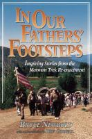 Cover image for In our fathers' footsteps : inspiring stories from the Mormon trek re-enactment