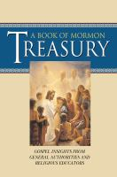Cover image for A Book of Mormon treasury : Gospel insights from general authorities and religious educators ; [Neal A. Maxwell, Russell M. Nelson, Dallin H. Oaks...et al.]