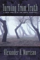 Cover image for Turning from truth : a new look at the great apostasy