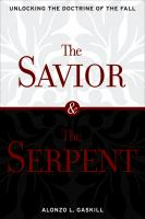 Cover image for The Savior and the serpent : unlocking the doctrine of the Fall
