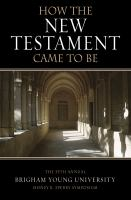 Cover image for How the New Testament came to be : the 35th annual Sidney B. Sperry Symposium