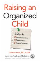 Cover image for Raising an organized child : 5 steps to boost independence, ease frustration, promote confidence