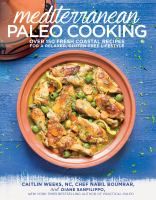 Cover image for Mediterranean paleo cooking : over 150 fresh coastal recipes for a relaxed, gluten-free lifestyle