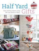 Cover image for Half yard gifts : easy sewing projects using left-over pieces of fabric