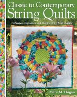 Imagen de portada para Classic to contemporary string quilts : techniques, inspiration, and 16 projects for strip quilting