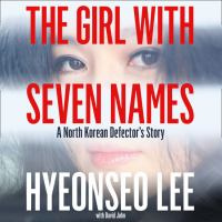 Cover image for The girl with seven names A North Korean Defector's Story.