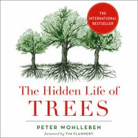 "Cover image for The hidden life of trees The International Bestseller €́"" What They Feel, How They Communicate."