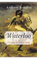 Cover image for Waterloo : June 18, 1815: the battle for modern Europe