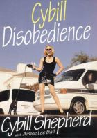 Cover image for Cybill disobedience : how I survived beauty pageants, Elvis, sex, Bruce Willis, lies, marriage, motherhood, Hollywood, and the irrepressible urge to say what I think