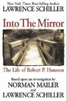 Cover image for Into the mirror : the life of master spy Robert P. Hanssen