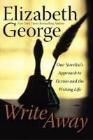 Cover image for Write away : one novelist's approach to fiction and the writing life