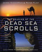 Imagen de portada para The meaning of the Dead Sea scrolls : their significance for understanding the Bible, Judaism, Jesus, and Christianity