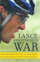 Cover image for Lance Armstrong's war : one man's battle against fate, fame, love, death, scandal, and a few other rivals on the road to the Tour de France