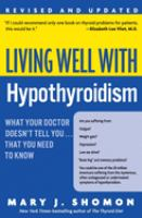 Cover image for Living well with hypothyroidism : what your doctor doesn't tell you-- that you need to know
