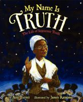 Cover image for My name is Truth : the life of Sojourner Truth
