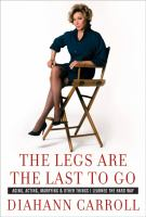 Cover image for The legs are the last to go : aging, acting, marrying, mothering, and other things I learned along the way
