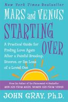 Cover image for Mars and Venus starting over : a practical guide for finding love again after a painful breakup, divorce, or the loss of a loved one